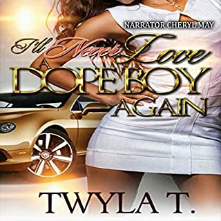 I'll Never Love a Dope Boy Again                   By:                                                                                                                                 Twyla T.                               Narrated by:                                                                                                                                 Cheryl May                      Length: 5 hrs and 2 mins     15 ratings     Overall 4.7