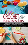 CROCHET FOR BEGINNERS: Step by step guide to learn the art of crochet in a simple and precise way, we will work together with illustrated projects
