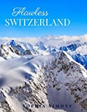 Flawless Switzerland: A Beautiful Photography Coffee Table Photobook Travel Tour Guide Book with Photo Pictures of the Spectacular Country and its Cities within Europe (Picture Book)