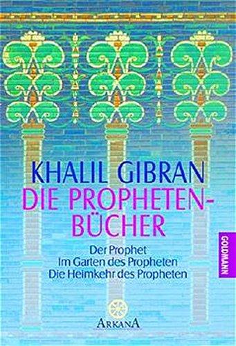 Die Propheten-Bücher: Der Prophet. Im Garten des Propheten. Die Heimkehr des Propheten (Arkana)