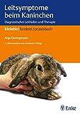 Leitsymptome beim Kaninchen: Diagnostischer Leitfaden und Therapie (Kleintier konkret) - Anja Ewringmann
