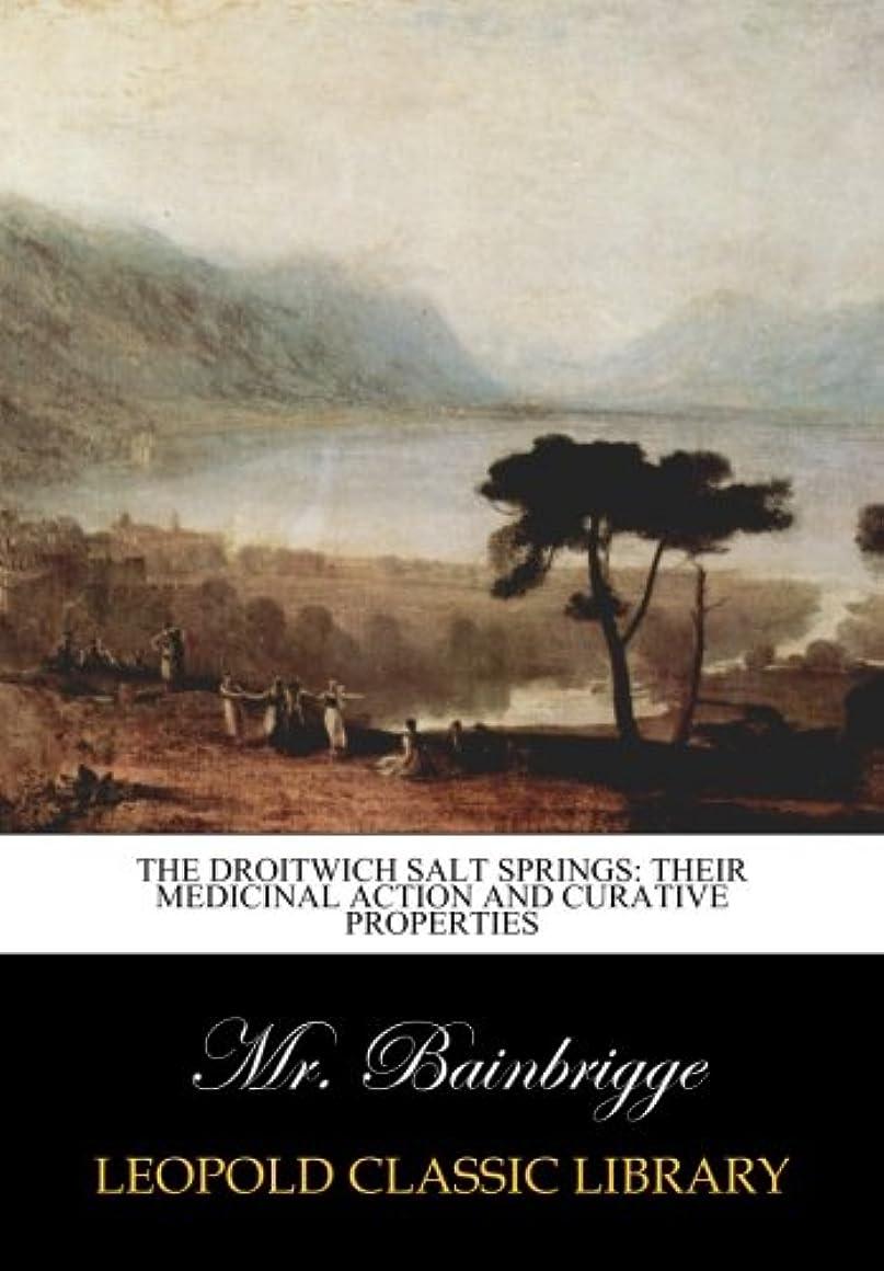累計引き出す繕うThe Droitwich salt springs: their medicinal action and curative properties