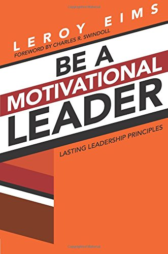 Compare Textbook Prices for Be a Motivational Leader: Lasting Leadership Principles 3 Edition ISBN 9780781405898 by Eims, LeRoy
