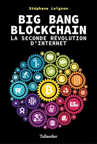 Big Bang Blockchain. La seconde révolution d'internet (French Edition)
