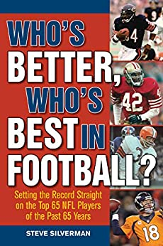 Who's Better, Who's Best in Football?: Setting the Record Straight on the Top 65 NFL Players of the Past 65 Years by [Steve Silverman]