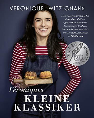 Véroniques kleine Klassiker - Meine Lieblingsrezepte für Cupcakes, Muffins, Apfelkuchen, Brownies, Cheesecakes, Cookies, Marmorkuchen und viele ... und viele weitere süße Leckereien