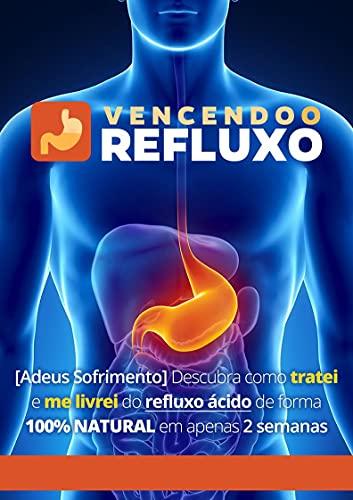 Vencendo o Refluxo - Descubra Como Tratei e Me Livrei do Refluxo Ácido de Forma 100% Natural Em Apenas 2 Semanas