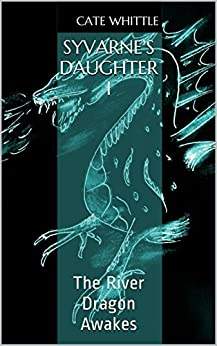 Syvarne's Daughter I: The River Dragon Awakes by [Cate Whittle]