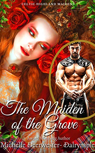 The Maiden of the Grove: An Exciting Steamy Ancient Scottish Highland Romance (Celtic Highland Maidens Book 2)