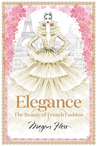 Elegance: The Beauty of French Fashion (Megan Hess: The Masters of Fashion)