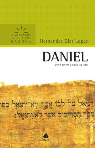 Daniel - Comentários Expositivos Hagnos: Um homem amado no céu