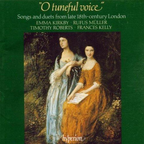 O Tuneful Voice (Lieder und Duette des späten 18. Jahrhunderts in England)
