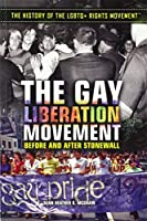 The Gay Liberation Movement: Before and After Stonewall (The History of the LGBTQ + Rights Movement)