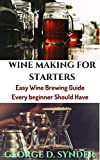 WINE MAKING FOR STARTERS: Easy Wine Brewing Guide Every beginner Should Have (English Edition)