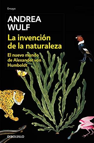 La invención de la naturaleza: El nuevo mundo de Alexander Von Humbolt / The Invention of Nature: Alexander Von Humbolt's New World: El Nuevo Mundo de Alexander von Humboldt (Ensayo   Ciencia)