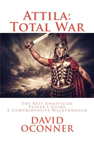 Attila: Total War: The Best Unofficial Player's Guide