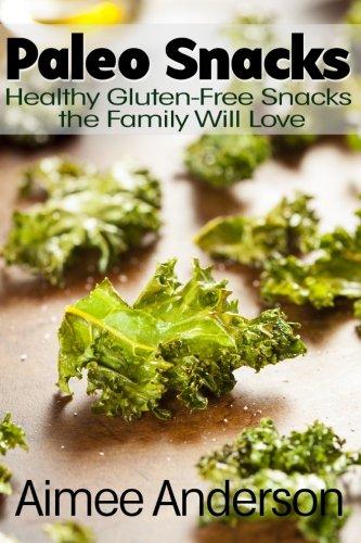 Paleo Snacks: Healthy Gluten-Free Snacks the Family Will Love (Paleo Recipe Books) (Volume 2)