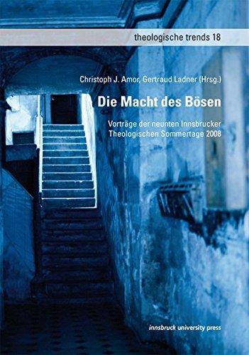 Die Macht des Bösen: Vorträge der 9. Innsbrucker Theologischen Sommertage 2008 (Theologische Trends)