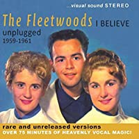 I Believe - Unplugged 1959-1961 by FLEETWOODS (2013-12-03)