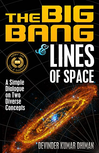 Book: The Big Bang and Lines of Space - A Simple Dialogue on Two Diverse Concepts by Devinder Kumar Dhiman