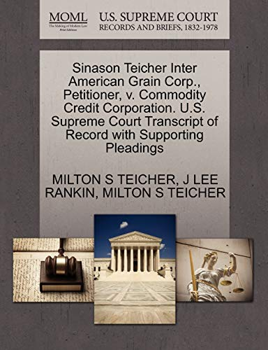 Sinason Teicher Inter American Grain Corp., Petitioner, V. Commodity Credit Corporation. U.S. Supreme Court Transcript of Record with Supporting Pleadings