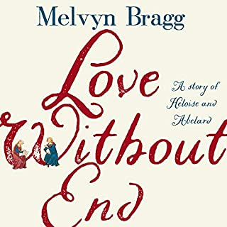 Love Without End     A Story of Heloise and Abelard              By:                                                                                                                                 Melvyn Bragg                               Narrated by:                                                                                                                                 Beth Eyre,                                                                                        Mark Hadfield                      Length: 8 hrs and 54 mins     1 rating     Overall 4.0