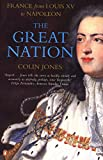 The Great Nation: France from Louis XV to Napoleon: The New Penguin History of France - Colin Jones