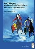 Die Völker der nordamerikanischen Indianer, Cheyenne, Navajo und Huronen: Arbeitsmaterialien für den Unterricht