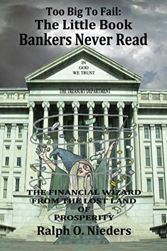 Too Big To Fail: The Little Book Bankers Never Read: The Financial Wizard From The Lost Land Of Prosperity