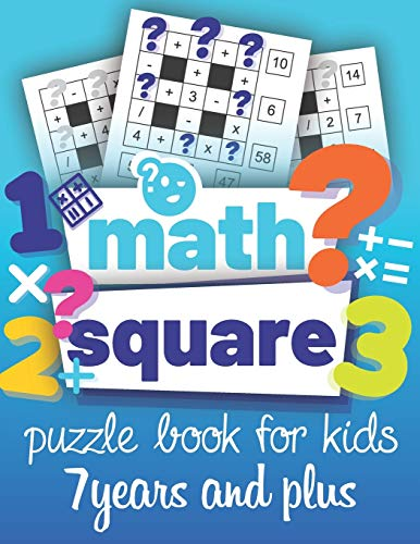 Math Square: Puzzle book for kids 7 years and plus: A fun logical Book puzzles with mathematical operations (Addition, Subtraction, Multiplication, Division) for children, boys & girls