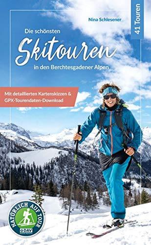 Die schönsten Skitouren in den Berchtesgadener Alpen: 41 Touren