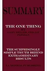Summary of The ONE Thing: The Surprisingly Simple Truth Behind Extraordinary Results by Gary Keller and Jay Papasan|Key Concepts in 15 Min or Less Kindle Edition