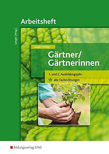 Gärtner / Gärtnerinnen: 1. und 2. Ausbildungsjahr alle Fachrichtungen: Arbeitsheft