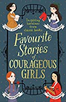 Favourite Stories of Courageous Girls: inspiring heroines from classic children's books