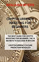 Cryptocurrency Investing for Beginners: The Best Guide for Crypto Investing for Beginner: The 10 Secrets to Success in Bitcoin Cryptocurrency Future Prediction Revealed
