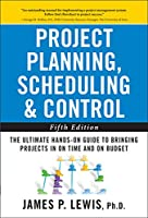 Project Planning, Scheduling & Control: The Ultimate Hands-On Guide to Bringing Projects in on Time and on Budget
