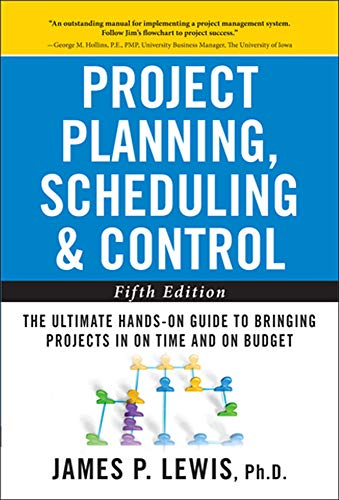 Lewis, J: Project Planning, Scheduling, and Control: The Ult: The Ultimate Hands-On Guide to Bringing Projects in on Time and on Budget