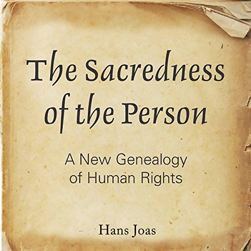 The Sacredness of the Person: A New Genealogy of Human Rights audiobook cover art