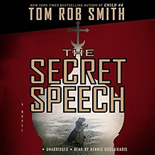 The Secret Speech                   By:                                                                                                                                 Tom Rob Smith                               Narrated by:                                                                                                                                 Dennis Boutsikaris                      Length: 11 hrs and 13 mins     727 ratings     Overall 4.1