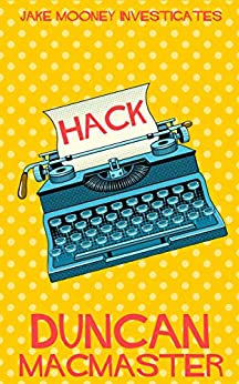 Hack: A perfect holiday read (Jake Mooney Investigates Book 1) by [Duncan MacMaster]