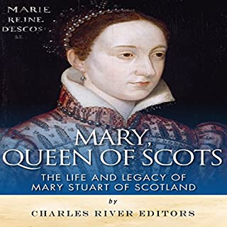 Mary, Queen of Scots: The History and Legacy of Mary Stuart of Scotland cover art