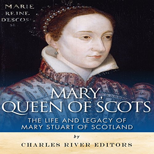 Mary, Queen of Scots: The History and Legacy of Mary Stuart of Scotland audiobook cover art