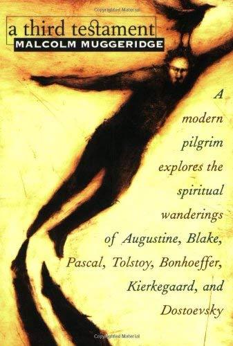 A Third Testament: A Modern Pilgrim Explores the Spiritual Wanderings of Augustine, Blake, Pascal, Tolstoy, Bonhoeffer,