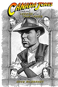 Canada Jones and the Legend of the True Cross by [Dave Milbrandt]