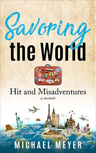 Savoring the World: Hit and Misadventures - a memoir