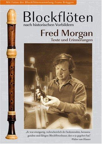 Blockflöten nach historischen Vorbildern: Fred Morgan - Texte und Erinnerungen