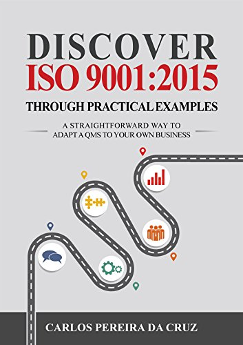 Discover ISO 9001:2015 Through Practical Examples: A Straightforward Way to Adapt a...