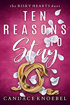 Ten Reasons to Stay (The Risky Hearts Duet Book 1) by [Candace Knoebel]