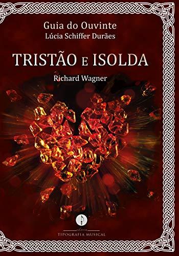 Guia do Ouvinte: Tristão e Isolda (Richard Wagner)