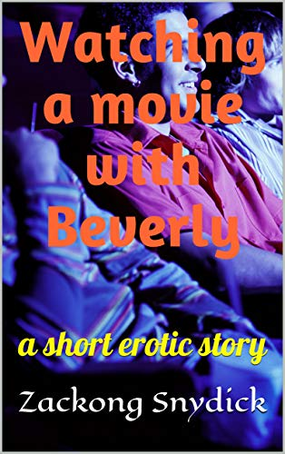 Watching a movie with Beverly: a short erotic story (English Edition)